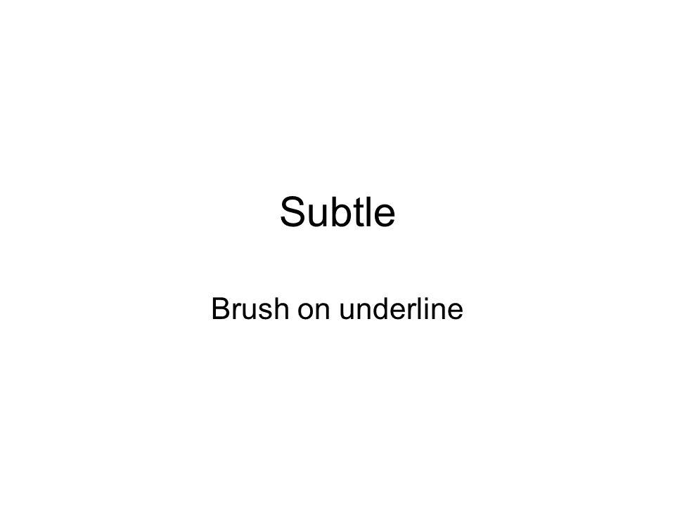 Subtle Brush on underline
