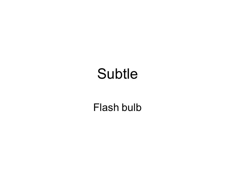 Subtle Flash bulb
