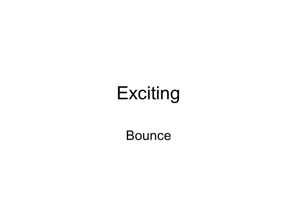 Exciting Bounce
