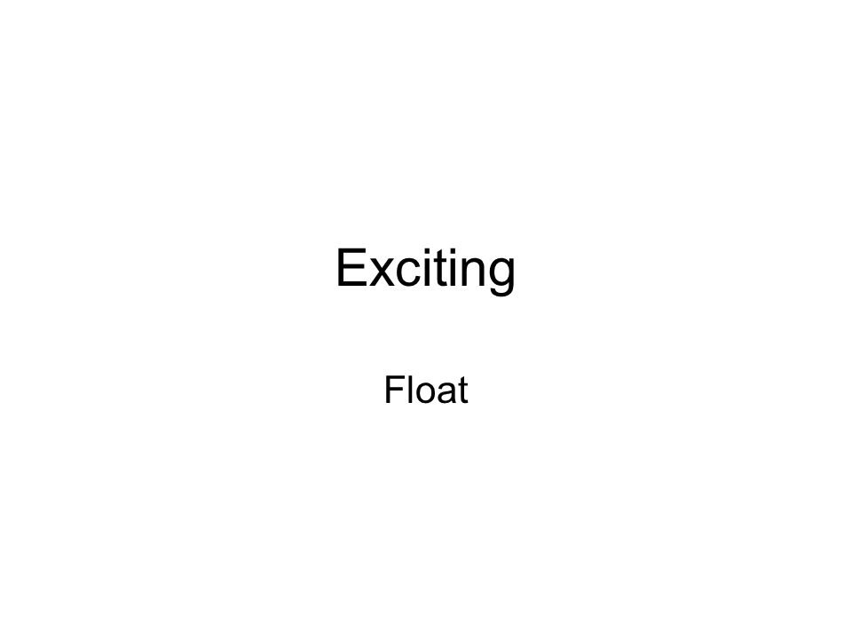 Exciting Float