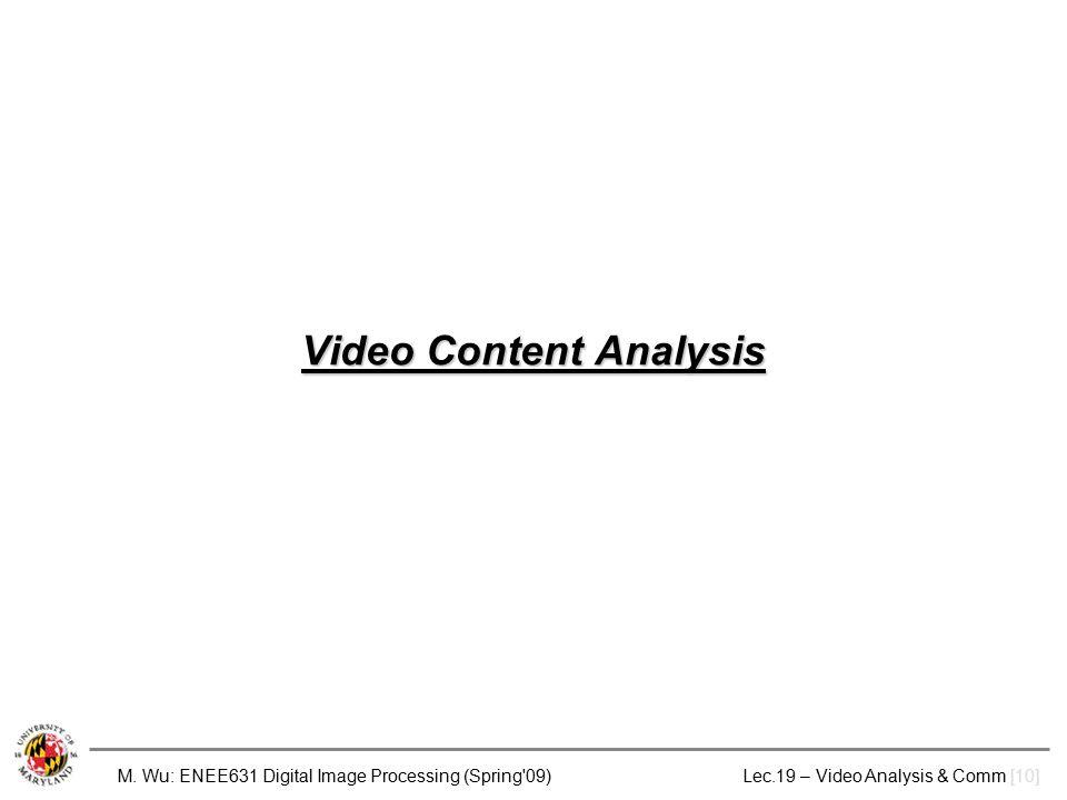 M. Wu: ENEE631 Digital Image Processing (Spring'09) Lec.19 – Video Analysis & Comm [10] Video Content Analysis