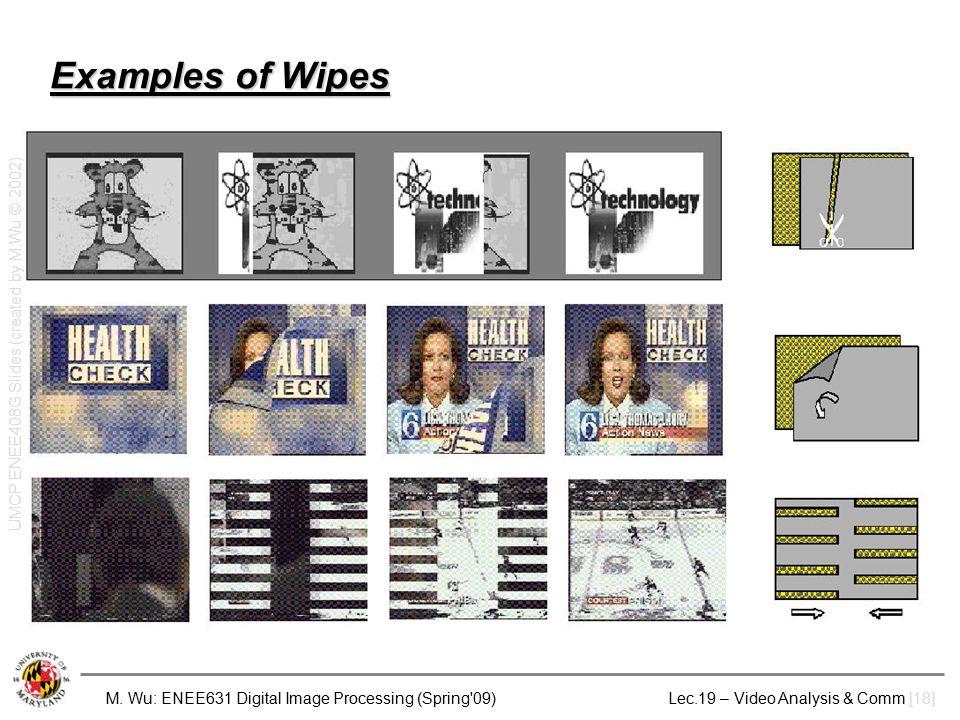 M. Wu: ENEE631 Digital Image Processing (Spring'09) Lec.19 – Video Analysis & Comm [18] Examples of Wipes UMCP ENEE408G Slides (created by M.Wu © 2002