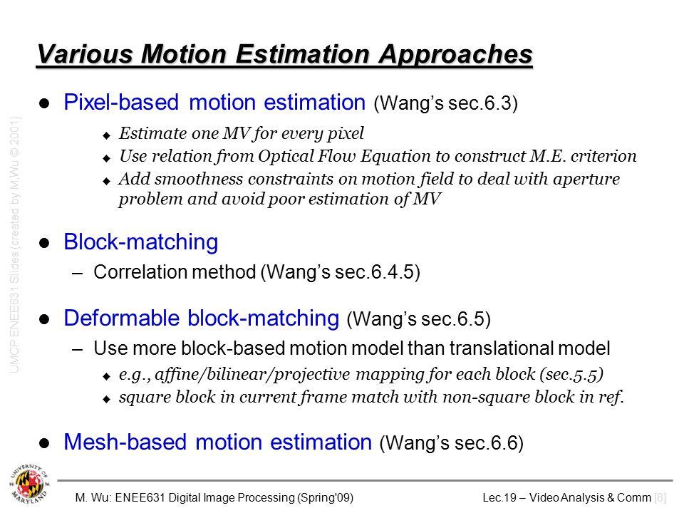 M. Wu: ENEE631 Digital Image Processing (Spring'09) Lec.19 – Video Analysis & Comm [8] Various Motion Estimation Approaches Pixel-based motion estimat