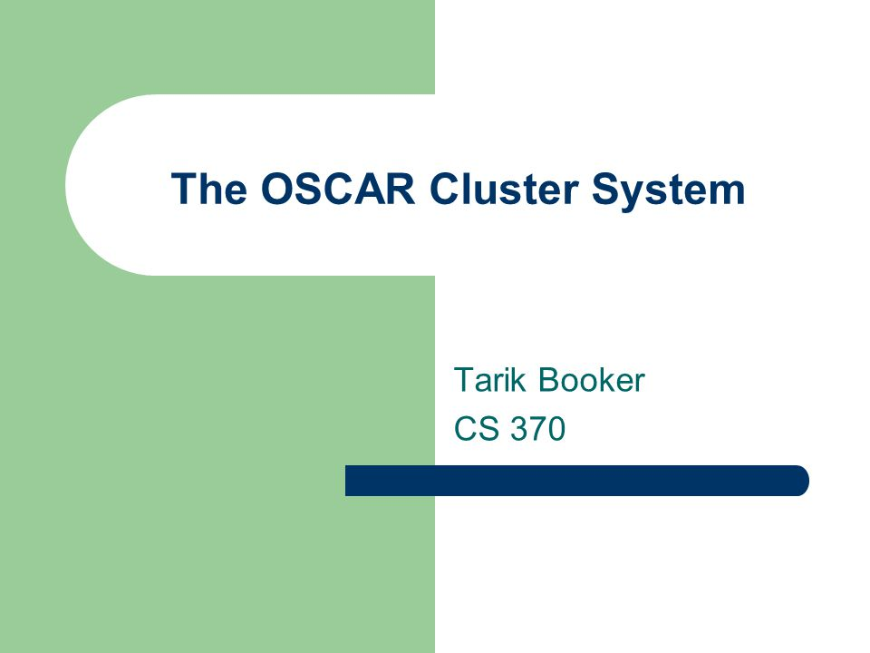 The OSCAR Cluster System Tarik Booker CS 370