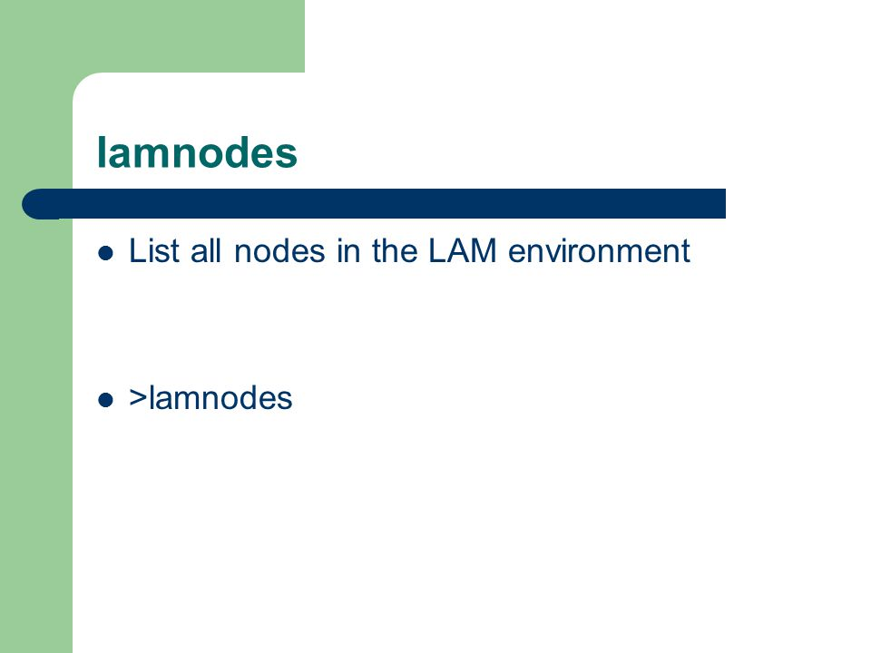 lamnodes List all nodes in the LAM environment >lamnodes