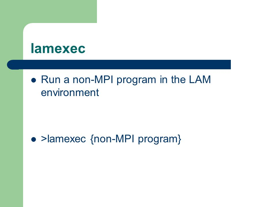 lamexec Run a non-MPI program in the LAM environment >lamexec {non-MPI program}