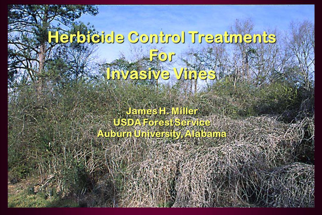 Herbicide Control Treatments For Invasive Vines Invasive Vines James H. Miller USDA Forest Service Auburn University, Alabama