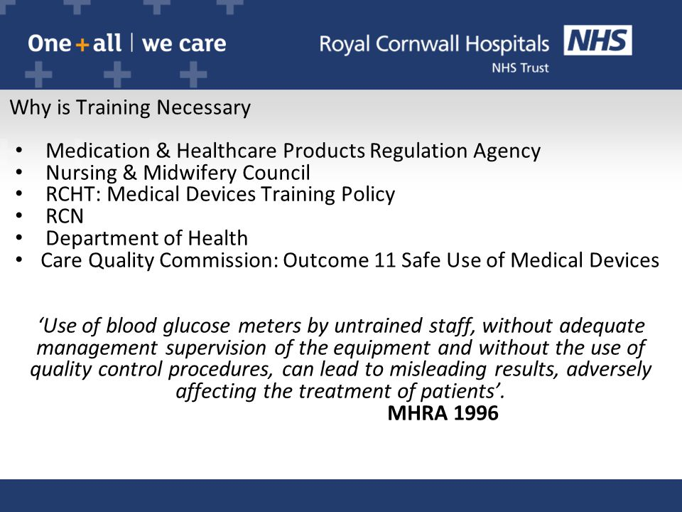 Why is Training Necessary Medication & Healthcare Products Regulation Agency Nursing & Midwifery Council RCHT: Medical Devices Training Policy RCN Dep