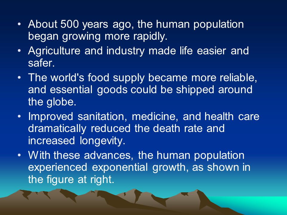 About 500 years ago, the human population began growing more rapidly.