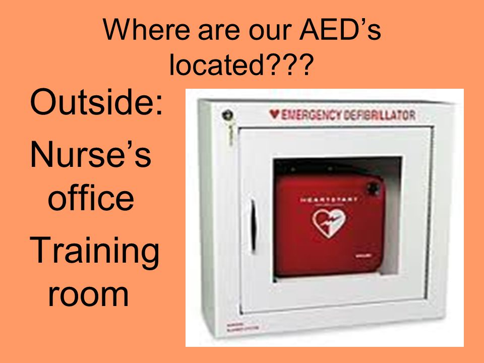 Where are our AED's located Outside: Nurse's office Training room