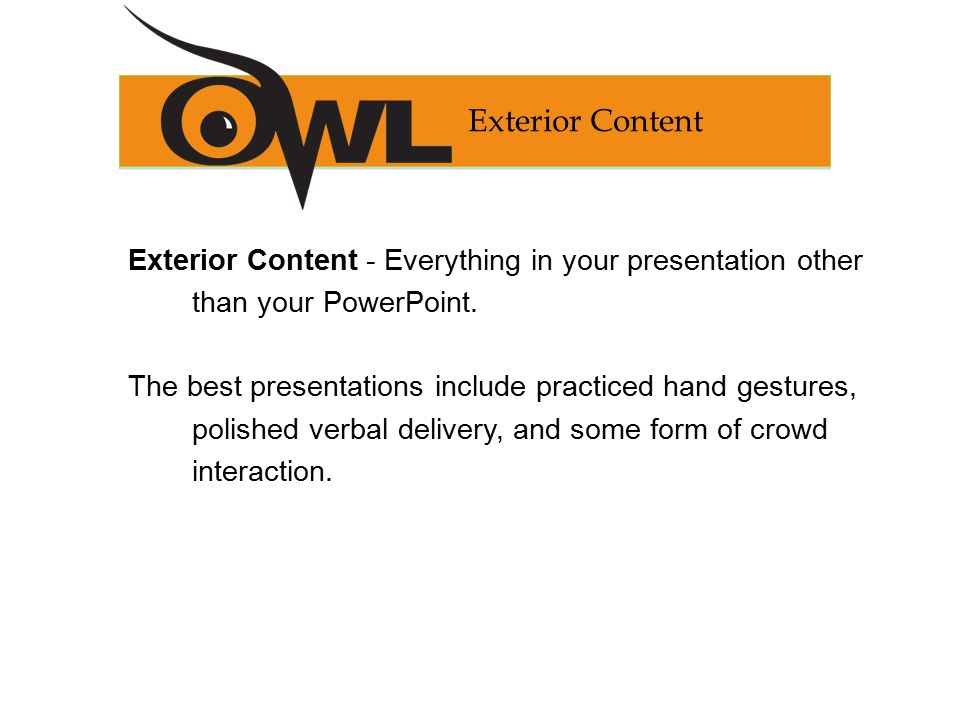 Exterior Content Exterior Content - Everything in your presentation other than your PowerPoint.