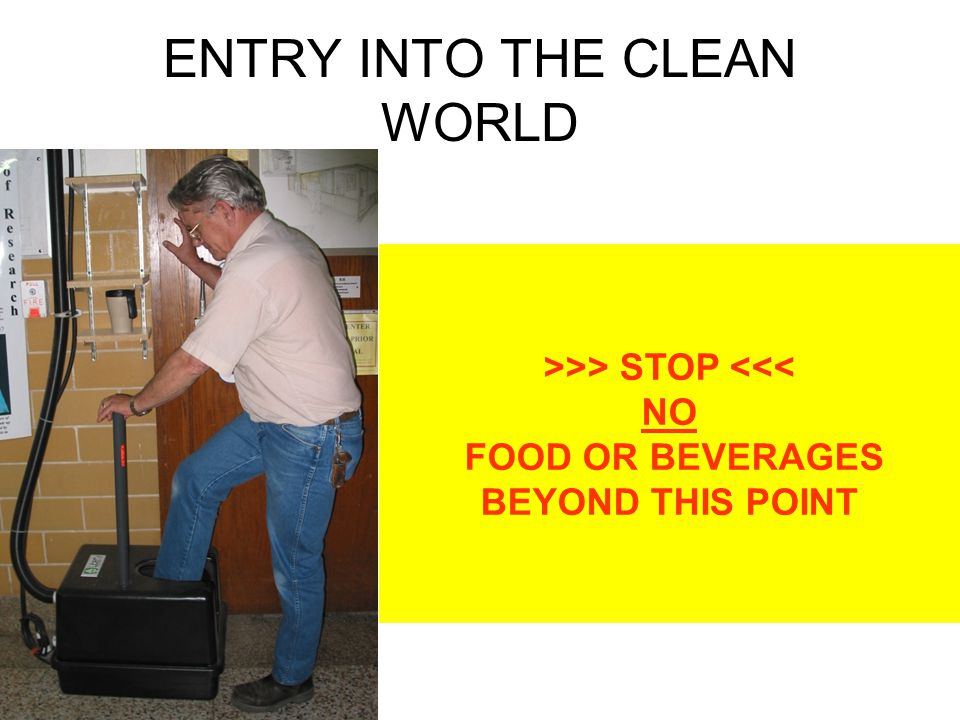 ENTRY INTO THE CLEAN WORLD >>> STOP <<< NO FOOD OR BEVERAGES BEYOND THIS POINT