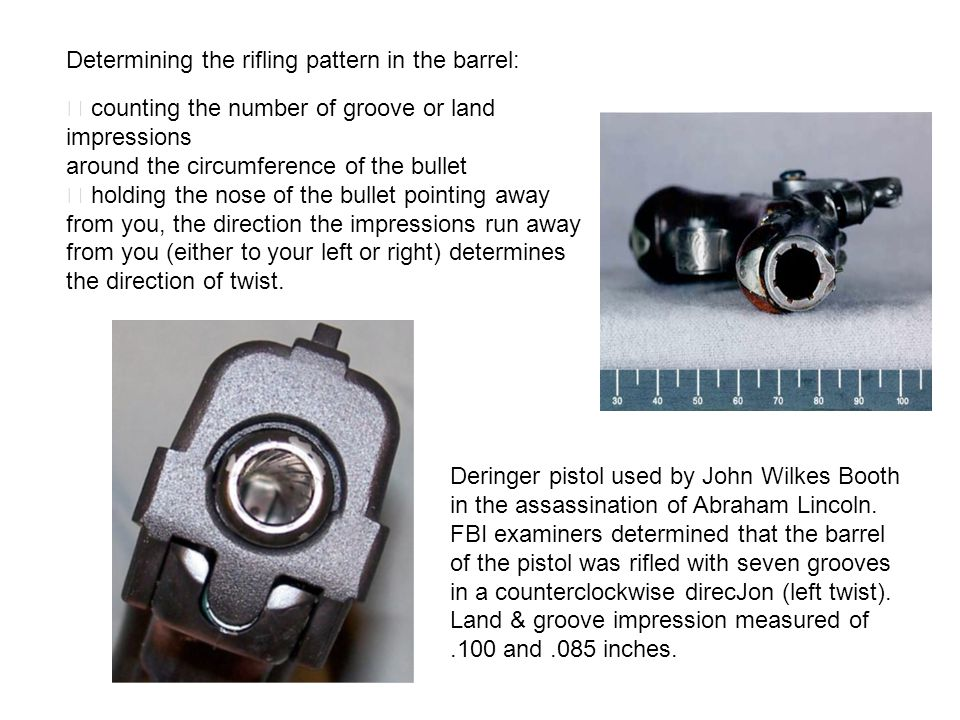 Determining the rifling pattern in the barrel:  counting the number of groove or land impressions around the circumference of the bullet  holding th