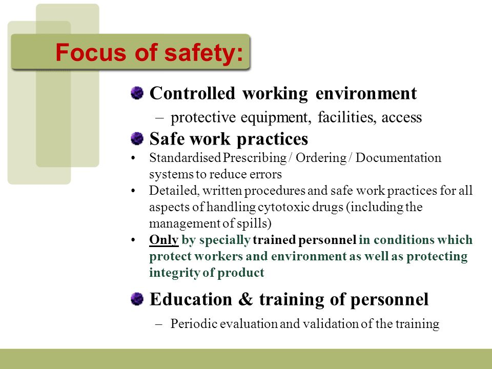 Controlled working environment –protective equipment, facilities, access Safe work practices Standardised Prescribing / Ordering / Documentation syste