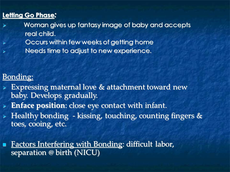 Letting Go Phase :  Woman gives up fantasy image of baby and accepts real child. real child.  Occurs within few weeks of getting home  Needs time t