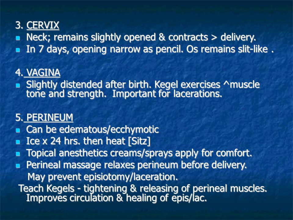 3. CERVIX Neck; remains slightly opened & contracts > delivery. Neck; remains slightly opened & contracts > delivery. In 7 days, opening narrow as pen