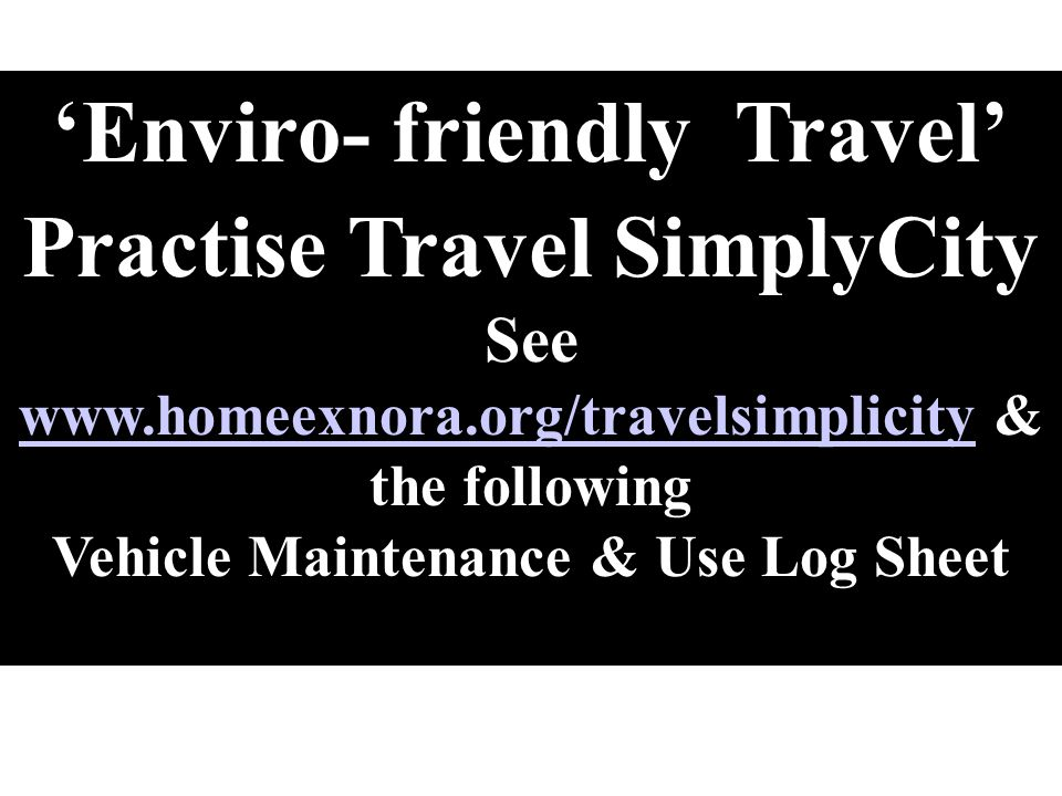 'Enviro- friendly Travel' Practise Travel SimplyCity See www.homeexnora.org/travelsimplicity & the following www.homeexnora.org/travelsimplicity Vehic