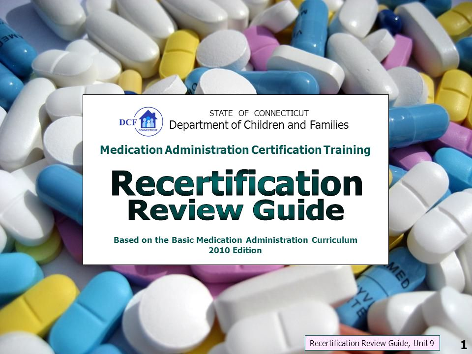 STATE OF CONNECTICUT Department of Children and Families Medication Administration Certification Training Based on the Basic Medication Administration