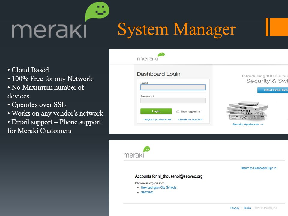 Cloud Based 100% Free for any Network No Maximum number of devices Operates over SSL Works on any vendor's network Email support – Phone support for Meraki Customers System Manager