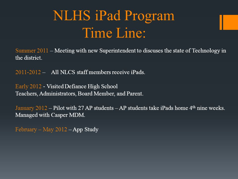 Summer 2011 – Meeting with new Superintendent to discuses the state of Technology in the district. 2011-2012 – All NLCS staff members receive iPads. E