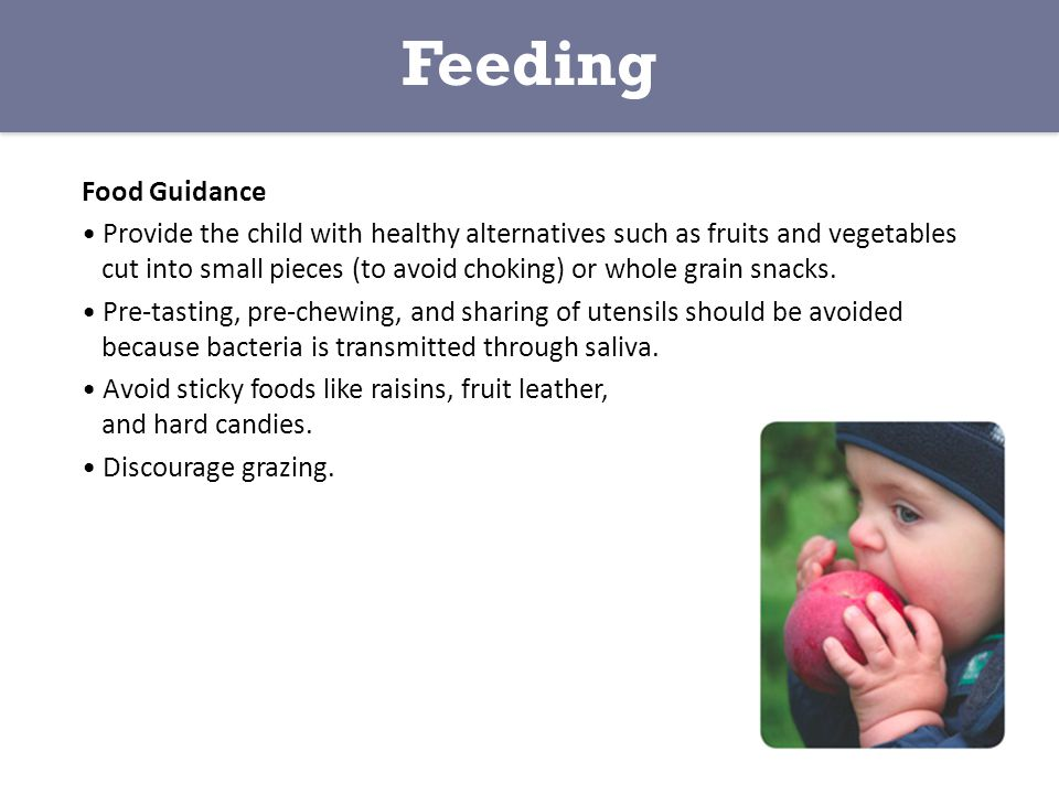 Food Guidance Provide the child with healthy alternatives such as fruits and vegetables cut into small pieces (to avoid choking) or whole grain snacks.