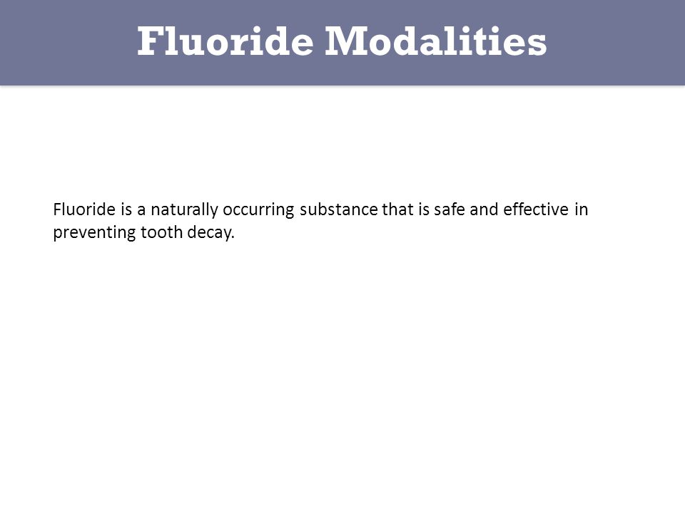 Fluoride is a naturally occurring substance that is safe and effective in preventing tooth decay.
