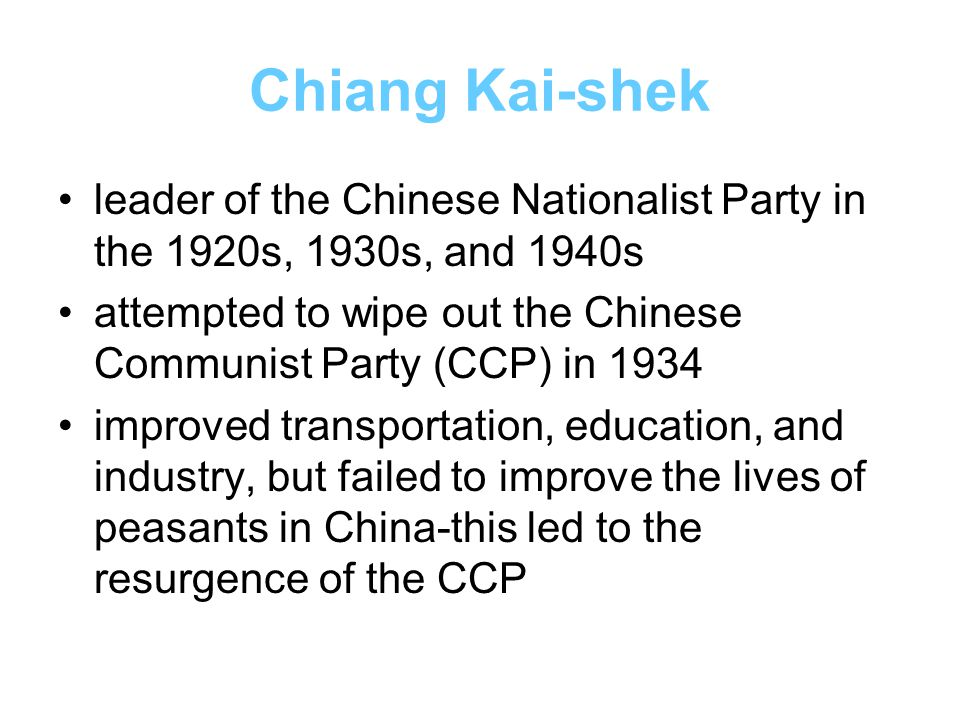 Chiang Kai-shek leader of the Chinese Nationalist Party in the 1920s, 1930s, and 1940s attempted to wipe out the Chinese Communist Party (CCP) in 1934