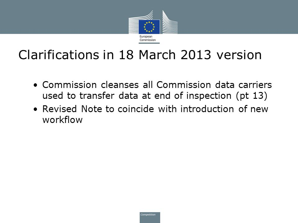 Clarifications in 18 March 2013 version Commission cleanses all Commission data carriers used to transfer data at end of inspection (pt 13) Revised No