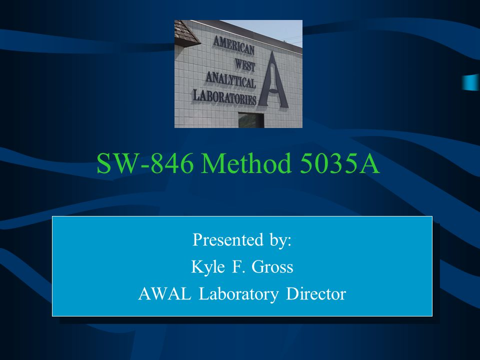 SW-846 Method 5035A Presented by: Kyle F. Gross AWAL Laboratory Director Presented by: Kyle F. Gross AWAL Laboratory Director