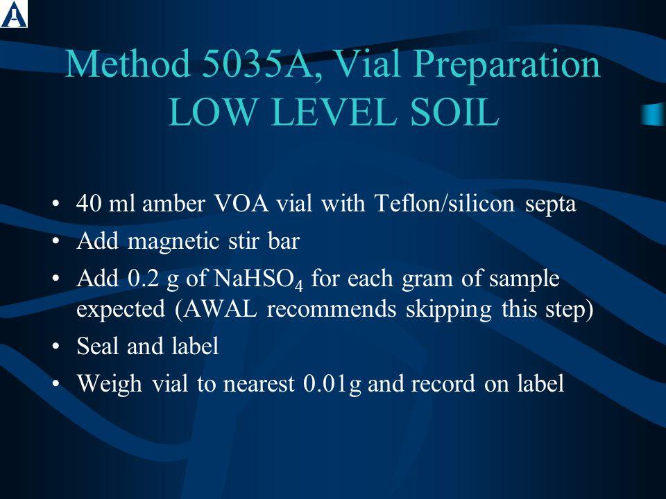Method 5035A, Vial Preparation LOW LEVEL SOIL 40 ml amber VOA vial with Teflon/silicon septa Add magnetic stir bar Add 0.2 g of NaHSO 4 for each gram