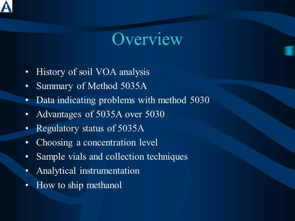 Overview History of soil VOA analysis Summary of Method 5035A Data indicating problems with method 5030 Advantages of 5035A over 5030 Regulatory statu