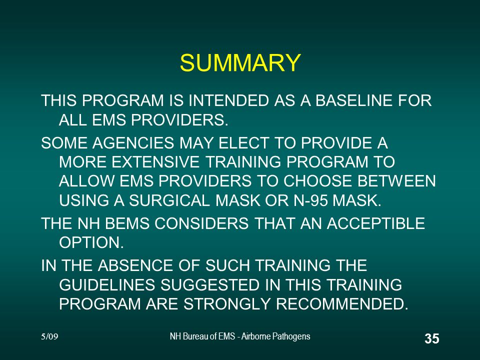 5/09NH Bureau of EMS - Airborne Pathogens 34 SUMMARY BASIC INFECTION CONTROL PRACTICES - UNIVERSAL PRECAUTIONS, FREQUENT HANDWASHING, DISINFECTION, ETC.