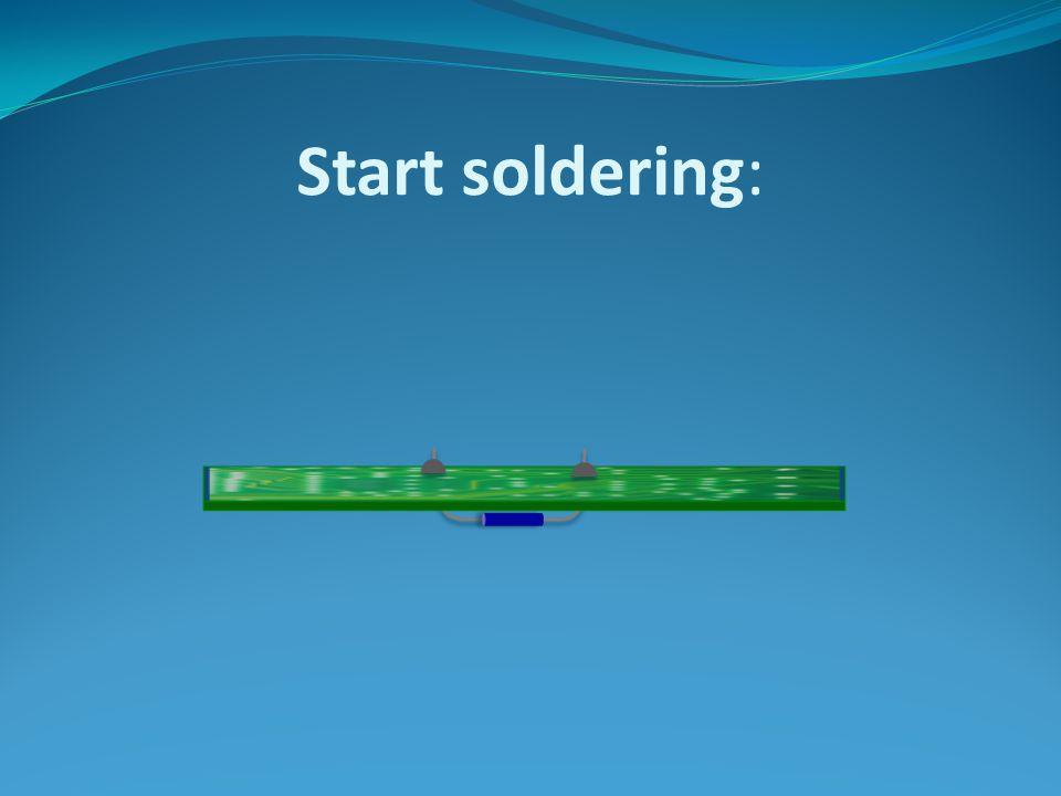 Start soldering: