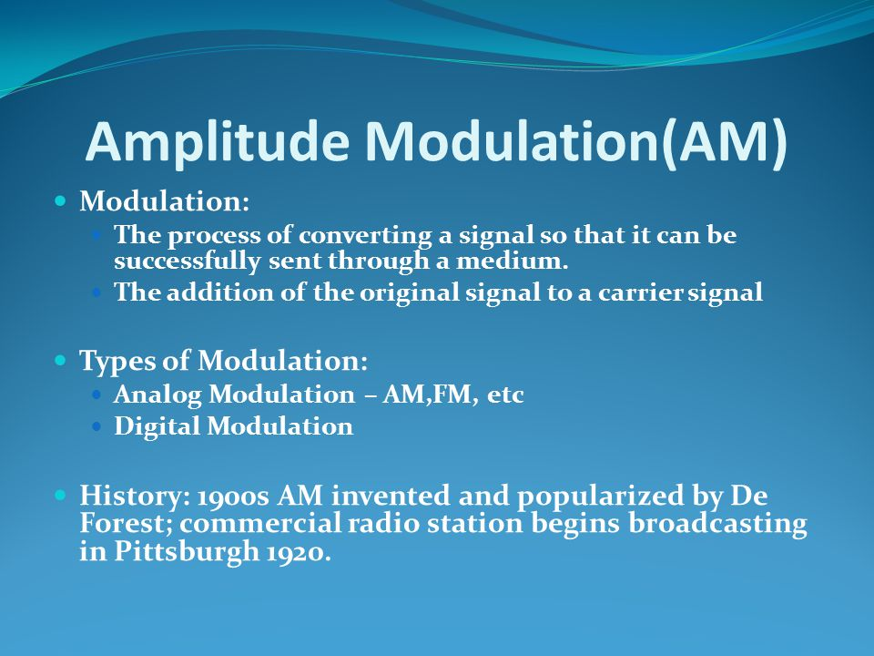 Amplitude Modulation(AM) Modulation: The process of converting a signal so that it can be successfully sent through a medium. The addition of the orig
