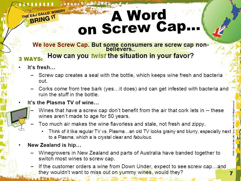 7 We love Screw Cap. But some consumers are screw cap non- believers..