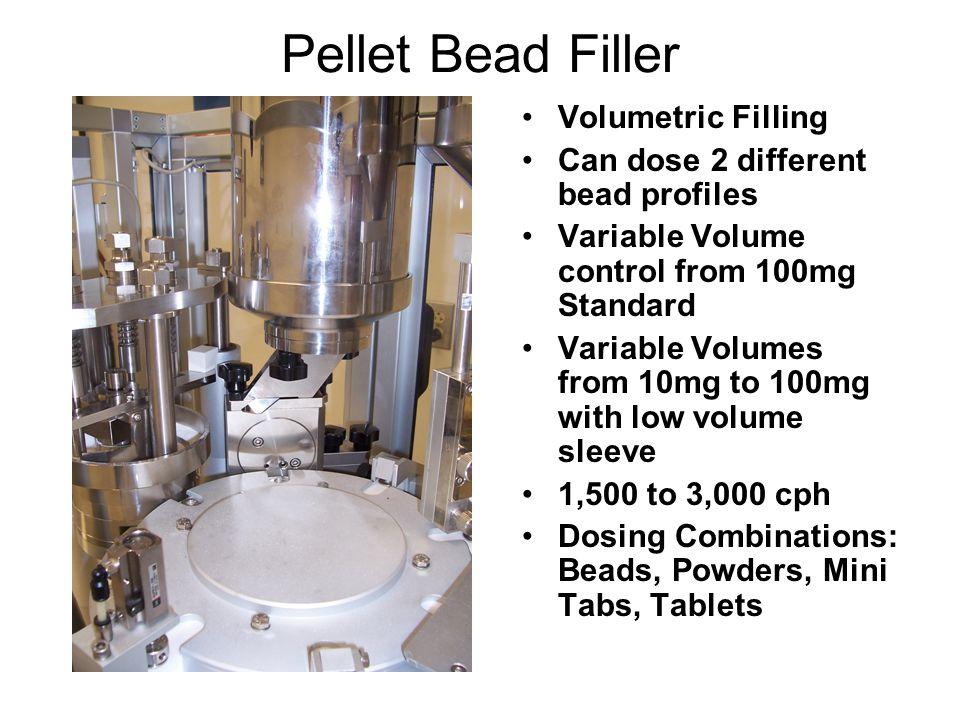 Pellet Bead Filler Volumetric Filling Can dose 2 different bead profiles Variable Volume control from 100mg Standard Variable Volumes from 10mg to 100