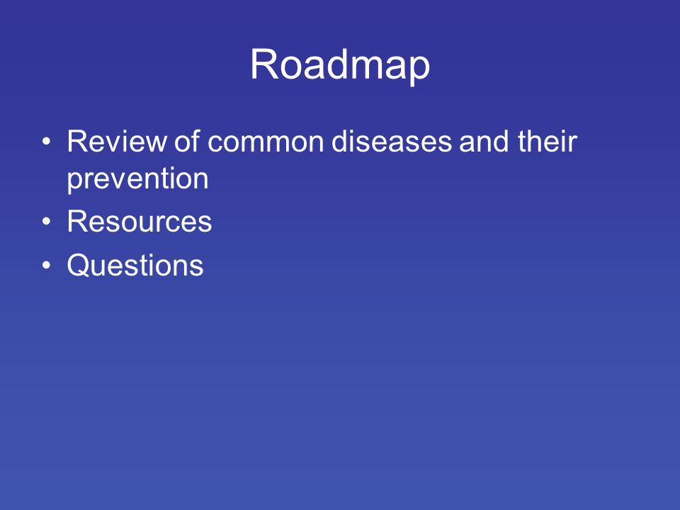 Roadmap Review of common diseases and their prevention Resources Questions