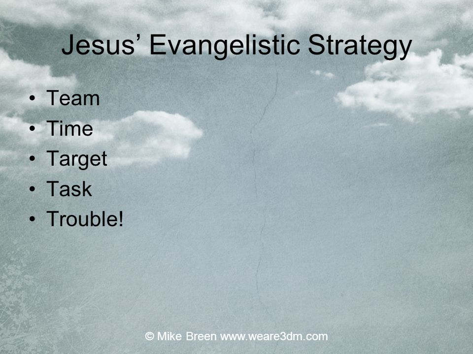 Jesus' Evangelistic Strategy Team Time Target Task Trouble! © Mike Breen www.weare3dm.com