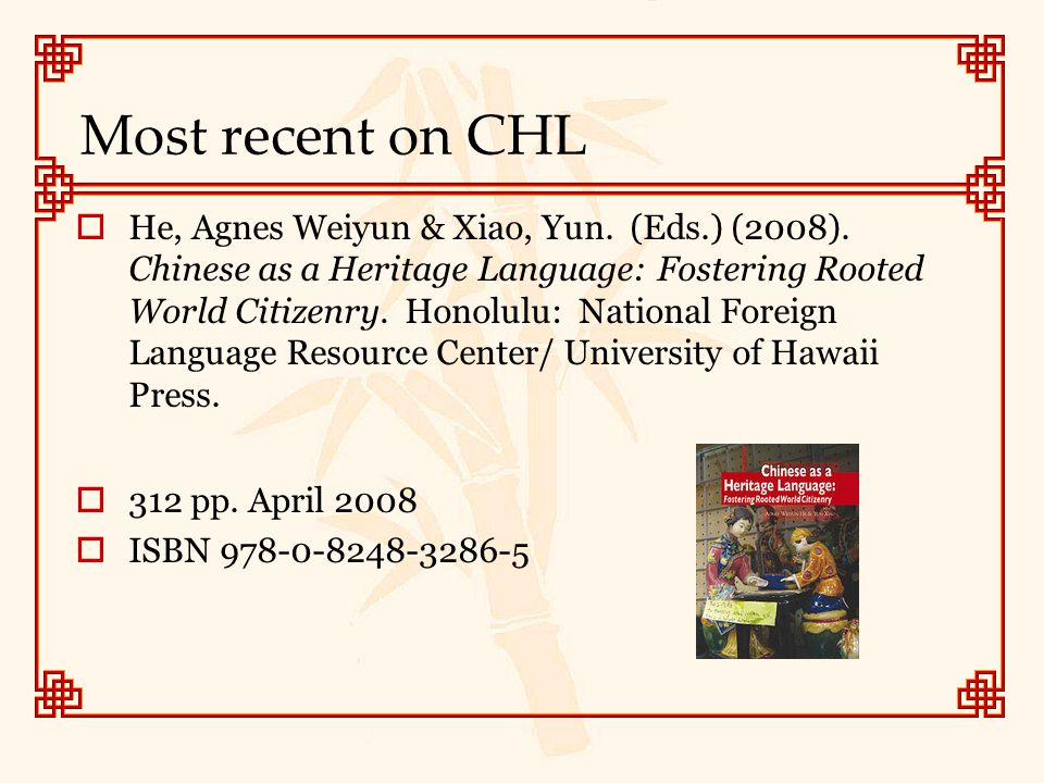 Most recent on CHL  He, Agnes Weiyun & Xiao, Yun. (Eds.) (2008). Chinese as a Heritage Language: Fostering Rooted World Citizenry. Honolulu: National