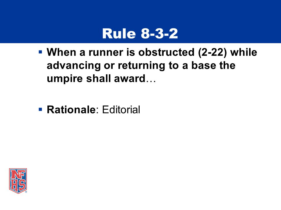 Rule 8-3-2  When a runner is obstructed (2-22) while advancing or returning to a base the umpire shall award…  Rationale: Editorial