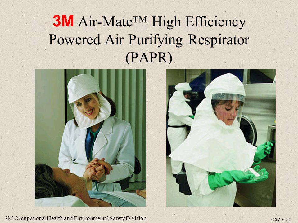 3M Occupational Health and Environmental Safety Division © 3M 2003 3M Air-Mate™ High Efficiency Powered Air Purifying Respirator (PAPR)
