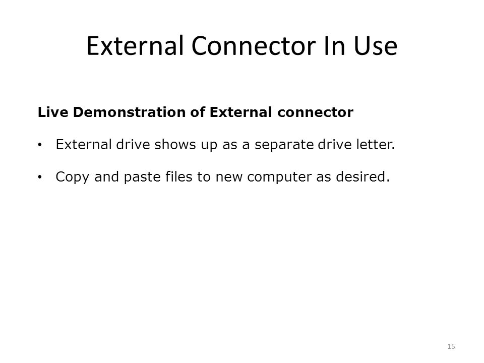 External Connector In Use Live Demonstration of External connector External drive shows up as a separate drive letter.