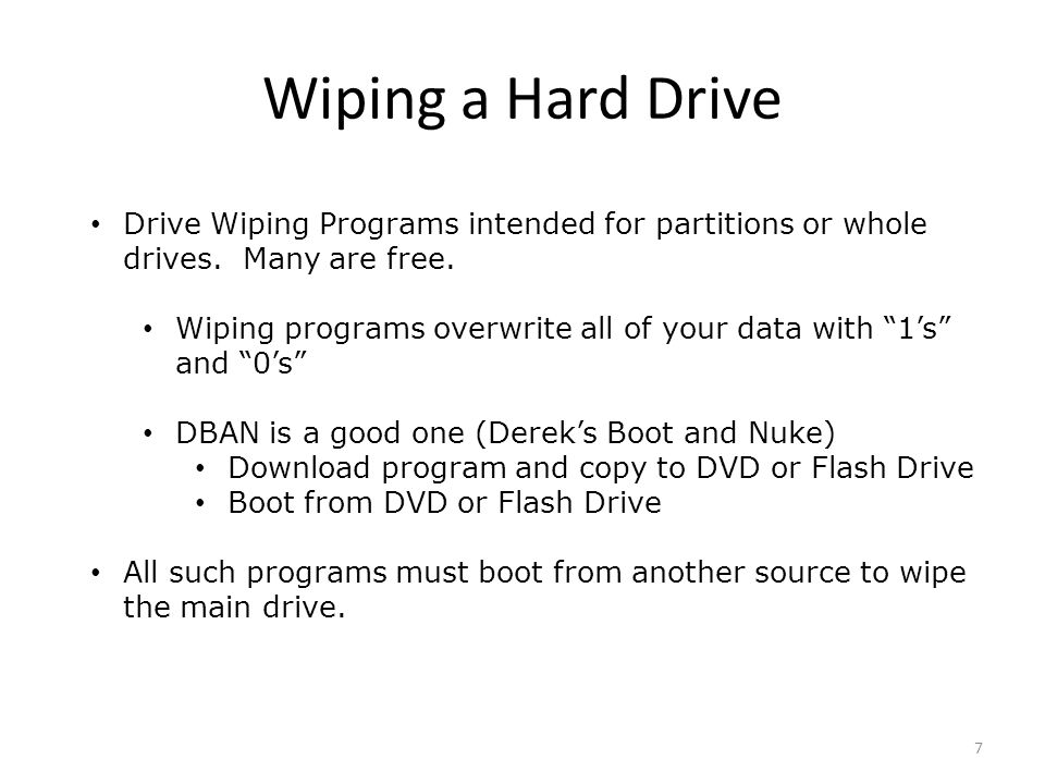 Wiping a Hard Drive Drive Wiping Programs intended for partitions or whole drives.