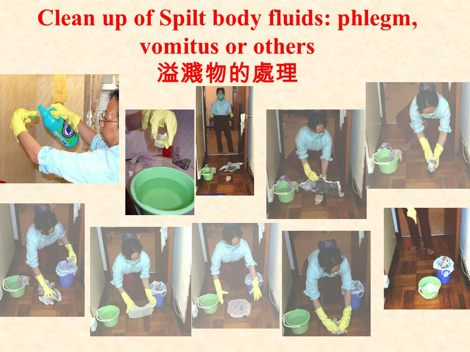 Put on disposable gloves & masks, wipe the vomitus, phlegm or body fluid with paper towel.