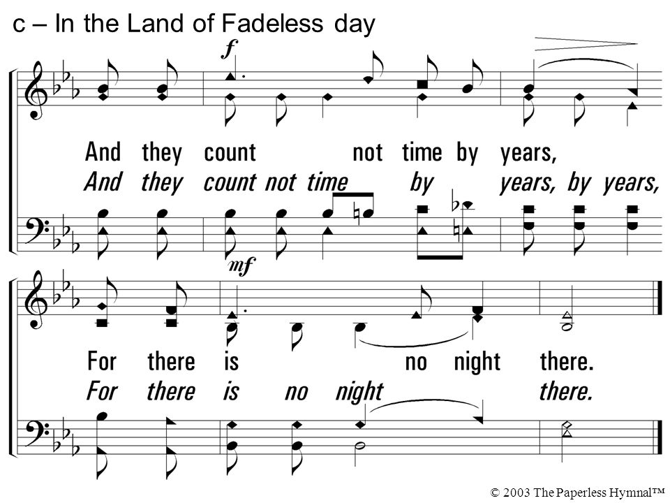 c – In the Land of Fadeless day © 2003 The Paperless Hymnal™