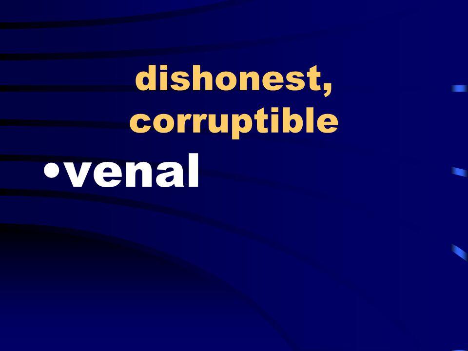 dishonest, corruptible venal