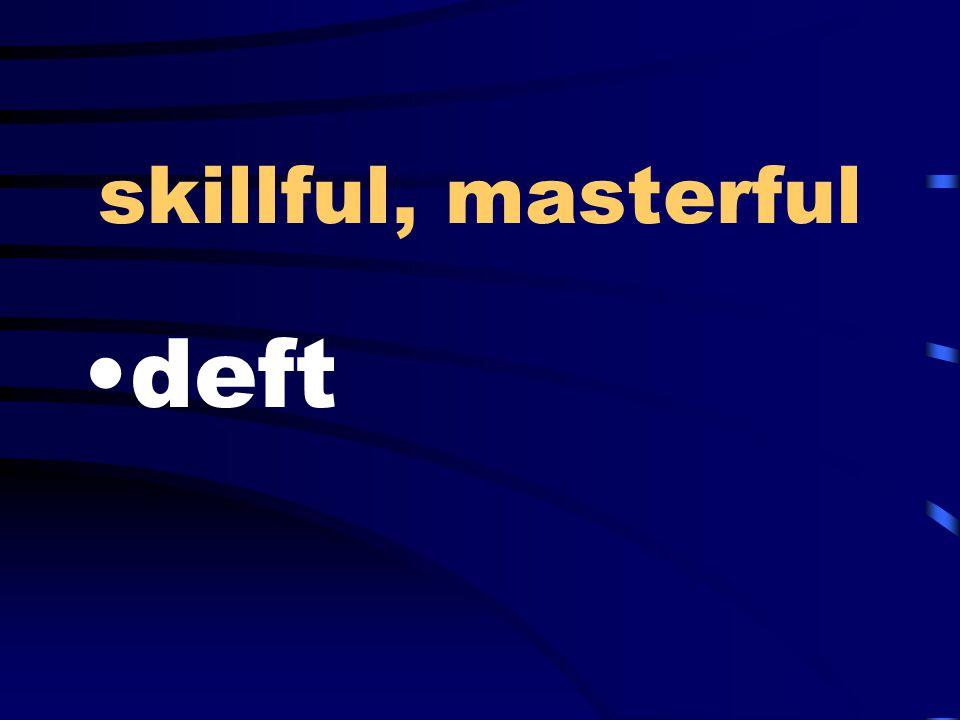 skillful, masterful deft