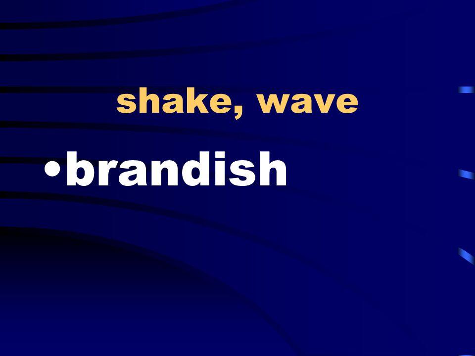 shake, wave brandish
