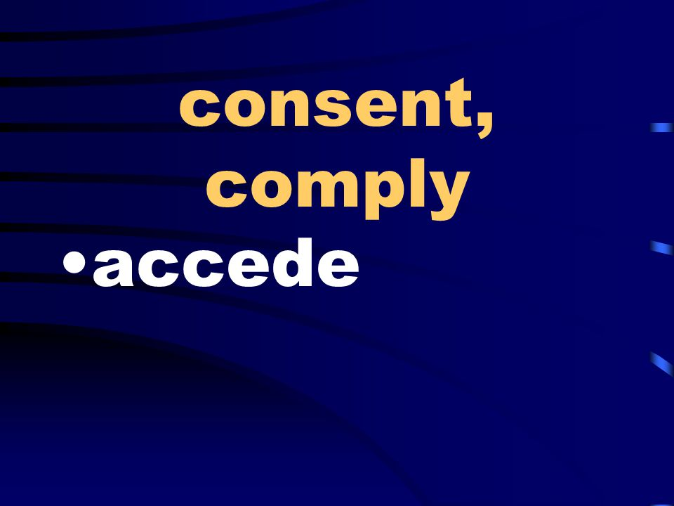 consent, comply accede