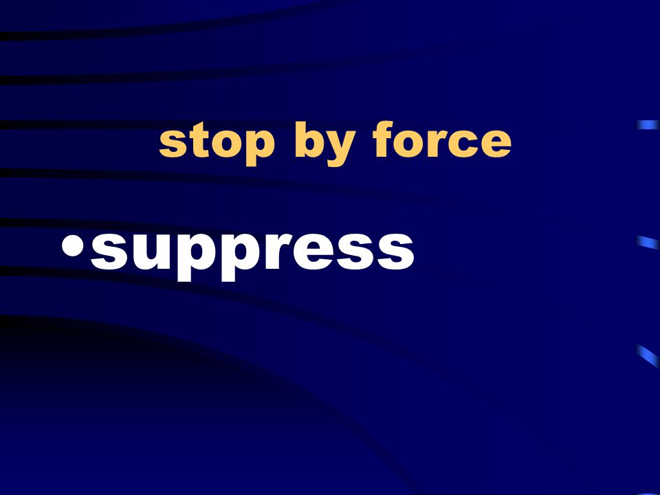 stop by force suppress